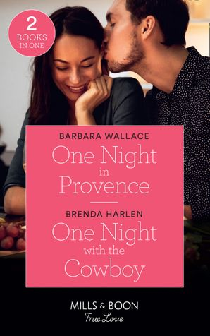One Night In Provence: One Night in Provence (Destination Brides) / One Night with the Cowboy (Match Made in Haven) (Mills & Boon True Love) Paperback  by Barbara Wallace