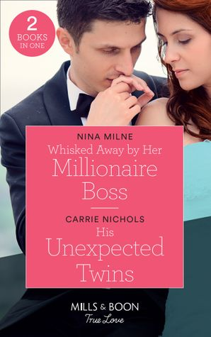 Whisked Away By Her Millionaire Boss: Whisked Away by Her Millionaire Boss / His Unexpected Twins (Small-Town Sweethearts) (Mills & Boon True Love) Paperback  by Nina Milne