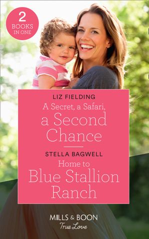 A Secret, A Safari, A Second Chance: A Secret, a Safari, a Second Chance (Destination Brides) / Home to Blue Stallion Ranch (Men of the West) (Mills & Boon True Love) Paperback  by Liz Fielding