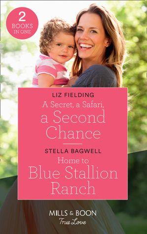 A Secret, A Safari, A Second Chance: A Secret, a Safari, a Second Chance (Destination Brides) / Home to Blue Stallion Ranch (Men of the West) (Mills & Boon True Love) Paperback  by Liz Fielding