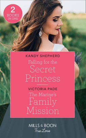 Falling For The Secret Princess: Falling for the Secret Princess / The Marine's Family Mission (Camden Family Secrets) (Mills & Boon True Love) Paperback  by Kandy Shepherd