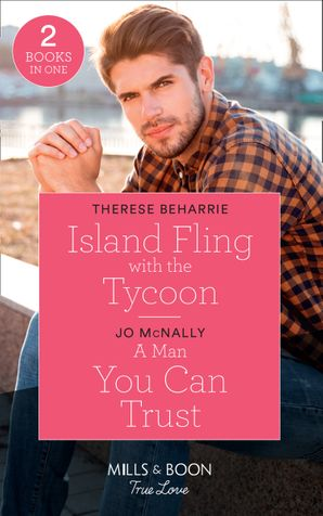 Island Fling With The Tycoon: Island Fling with the Tycoon / A Man You Can Trust (Gallant Lake Stories) (Mills & Boon True Love) Paperback  by Therese Beharrie