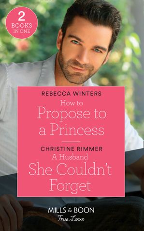 How To Propose To A Princess: How to Propose to a Princess (The Princess Brides) / A Husband She Couldn't Forget (The Bravos of Valentine Bay) (Mills & Boon True Love) Paperback  by Rebecca Winters