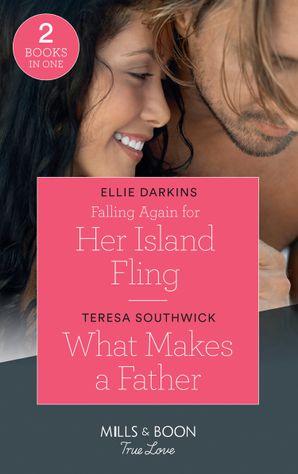 Falling Again For Her Island Fling: Falling Again for Her Island Fling / What Makes a Father (Mills & Boon True Love) Paperback  by Ellie Darkins