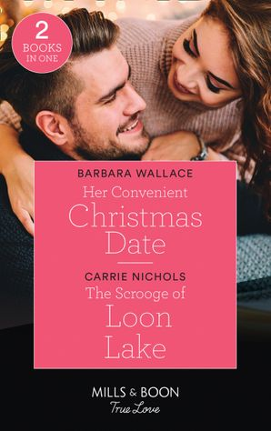Her Convenient Christmas Date: Her Convenient Christmas Date / The Scrooge of Loon Lake (Small-Town Sweethearts) (Mills & Boon True Love) Paperback  by Barbara Wallace