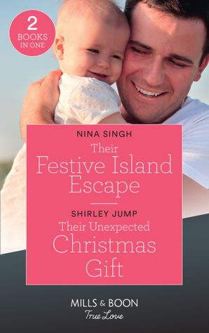 Their Festive Island Escape: Their Festive Island Escape / Their Unexpected Christmas Gift (The Stone Gap Inn) (Mills & Boon True Love) Paperback  by Nina Singh