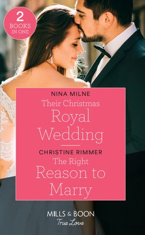 Their Christmas Royal Wedding / The Right Reason To Marry: Their Christmas Royal Wedding / The Right Reason to Marry (The Bravos of Valentine Bay) (Mills & Boon True Love) Paperback  by Nina Milne