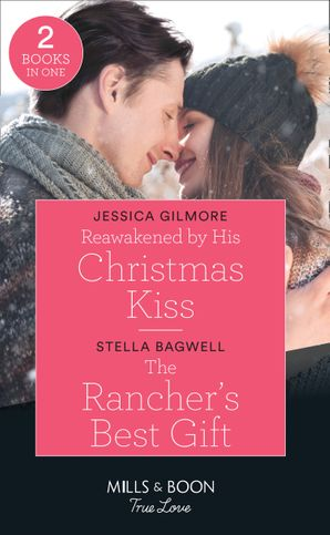 Reawakened By His Christmas Kiss / The Rancher's Best Gift: Reawakened by His Christmas Kiss (Fairytale Brides) / The Rancher's Best Gift (Men of the West) (Mills & Boon True Love) Paperback  by Jessica Gilmore
