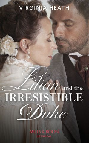 Lilian And The Irresistible Duke (Secrets of a Victorian Household, Book 4)