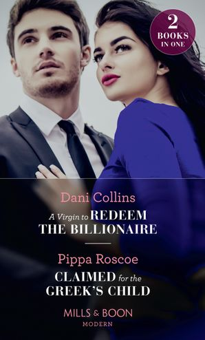 A Virgin To Redeem The Billionaire: A Virgin to Redeem the Billionaire / Claimed for the Greek's Child (Mills & Boon Modern) Paperback  by Dani Collins