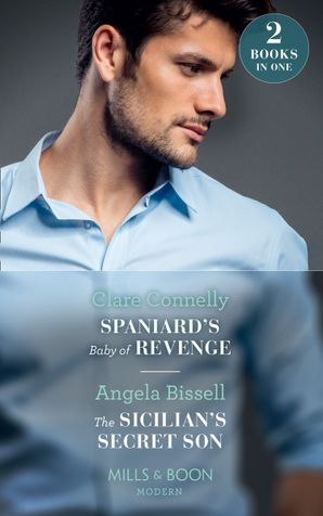 Spaniard's Baby Of Revenge: Spaniard's Baby of Revenge / The Sicilian's Secret Son (Secret Heirs of Billionaires) (Mills & Boon Modern) Paperback  by Clare Connelly