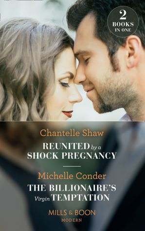 Reunited By A Shock Pregnancy: Reunited by a Shock Pregnancy / The Billionaire's Virgin Temptation (Mills & Boon Modern) Paperback  by Chantelle Shaw
