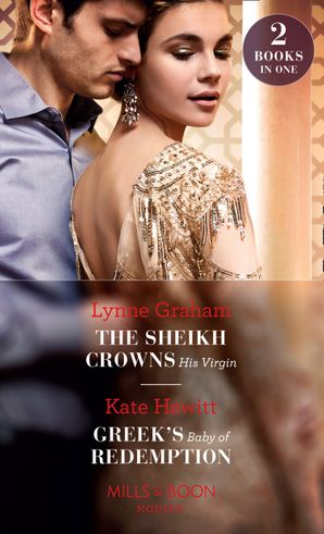 The Sheikh Crowns His Virgin: The Sheikh Crowns His Virgin / Greek's Baby of Redemption (Mills & Boon Modern) Paperback  by Lynne Graham