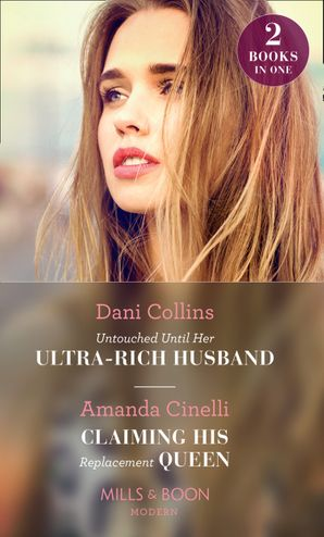 Untouched Until Her Ultra-Rich Husband: Untouched Until Her Ultra-Rich Husband / Claiming His Replacement Queen (Mills & Boon Modern) Paperback  by Dani Collins