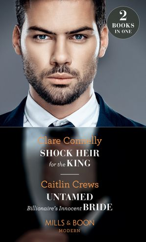 Shock Heir For The King: Shock Heir for the King / Untamed Billionaire's Innocent Bride (Mills & Boon Modern) Paperback  by Clare Connelly