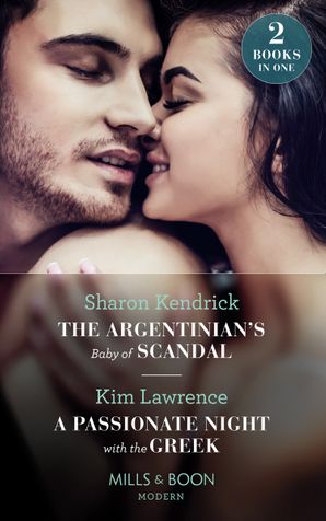 The Argentinian's Baby Of Scandal / A Passionate Night With The Greek: The Argentinian's Baby of Scandal / A Passionate Night with the Greek (Mills & Boon Modern) Paperback  by Sharon Kendrick