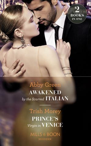 Awakened By The Scarred Italian / Prince's Virgin In Venice: Awakened by the Scarred Italian / Prince's Virgin in Venice (Mills & Boon Modern) Paperback  by Abby Green
