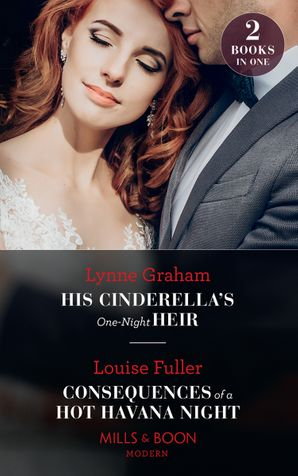 His Cinderella's One-Night Heir / Consequences Of A Hot Havana Night: His Cinderella's One-Night Heir / Consequences of a Hot Havana Night (Mills & Boon Modern) Paperback  by Lynne Graham