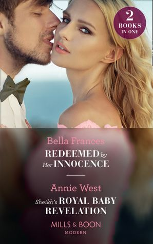 Redeemed By Her Innocence / Sheikh's Royal Baby Revelation: Redeemed by Her Innocence / Sheikh's Royal Baby Revelation (Mills & Boon Modern) Paperback  by Bella Frances