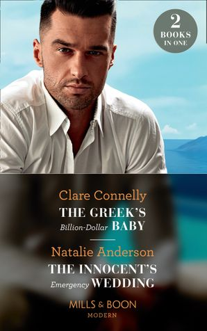The Greek's Billion-Dollar Baby / The Innocent's Emergency Wedding: The Greek's Billion-Dollar Baby / The Innocent's Emergency Wedding (Mills & Boon Modern) Paperback  by Clare Connelly