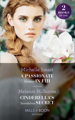 A Passionate Reunion In Fiji / Cinderella's Scandalous Secret: A Passionate Reunion in Fiji / Cinderella's Scandalous Secret (Mills & Boon Modern) Paperback  by Michelle Smart