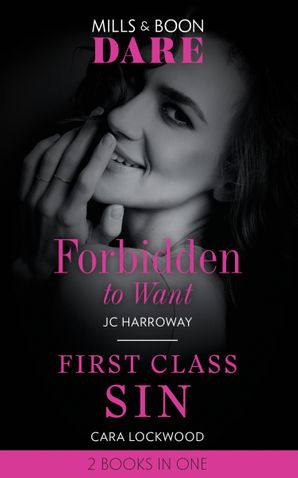 Forbidden To Want: Forbidden to Want (Billionaire Bachelors) / First Class Sin (Dare) Paperback  by JC Harroway