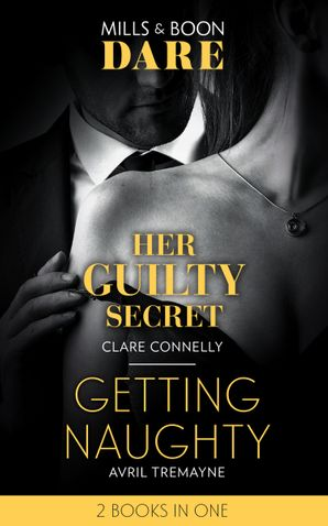 Her Guilty Secret: Her Guilty Secret (Guilty as Sin) / Getting Naughty (Reunions) (Dare) Paperback  by Clare Connelly