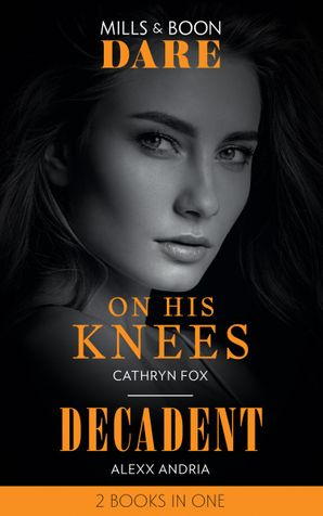 On His Knees: On His Knees / Decadent (Dirty Sexy Rich) (Dare) Paperback  by Cathryn Fox