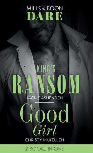 King's Ransom / Good Girl: King's Ransom (Kings of Sydney) / Good Girl (Sexy Little Secrets) (Dare) Paperback  by Jackie Ashenden