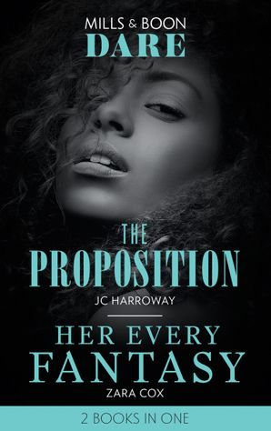 The Proposition: The Proposition (The Billionaires Club) / Her Every Fantasy (The Mortimers: Wealthy & Wicked) (Dare) Paperback  by JC Harroway