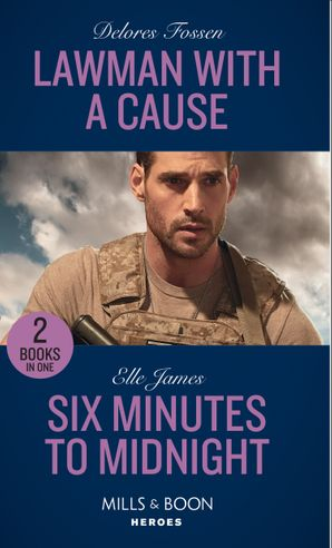 Lawman With A Cause: Lawman with a Cause / Six Minutes to Midnight (Mission: Six) (Mills & Boon Heroes) Paperback  by Delores Fossen