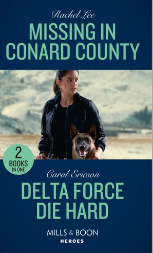 Missing In Conard County: Missing in Conard County (Conard County: The Next Generation) / Delta Force Die Hard (Mills & Boon Heroes) (Conard County: The Next Generation) Paperback  by