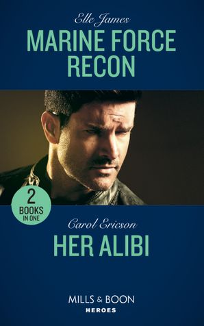 Marine Force Recon: Marine Force Recon / Her Alibi (Mills & Boon Heroes) Paperback  by Elle James