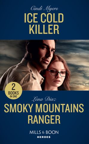 Ice Cold Killer: Ice Cold Killer (Eagle Mountain Murder Mystery: Winter Storm W) / Smoky Mountains Ranger (The Mighty McKenzies) (Mills & Boon Heroes) Paperback  by Cindi Myers