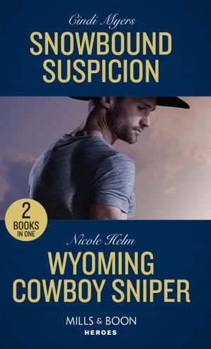 Snowbound Suspicion / Wyoming Cowboy Sniper: Snowbound Suspicion (Eagle Mountain Murder Mystery: Winter Storm W) / Wyoming Cowboy Sniper (Carsons & Delaneys: Battle Tested) (Mills & Boon Heroes) (Eagle Mountain Murder Mystery: Winter Storm W) Paperback  by Cindi Myers