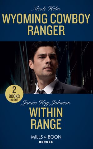 Wyoming Cowboy Ranger: Wyoming Cowboy Ranger (Carsons & Delaneys: Battle Tested) / Within Range (Mills & Boon Heroes)