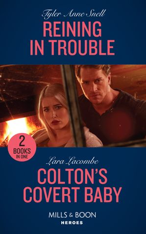 Reining In Trouble: Reining in Trouble (Winding Road Redemption) / Colton's Covert Baby (The Coltons of Roaring Springs) (Mills & Boon Heroes) Paperback  by Tyler Anne Snell