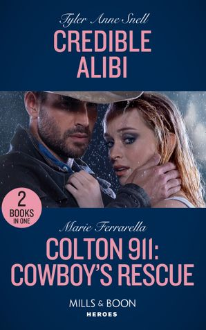 Credible Alibi: Credible Alibi (Winding Road Redemption) / Colton 911: Cowboy's Rescue (Colton 911) (Mills & Boon Heroes)
