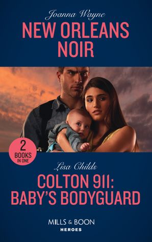 New Orleans Noir: New Orleans Noir / Colton 911: Baby's Bodyguard (Colton 911) (Mills & Boon Heroes)