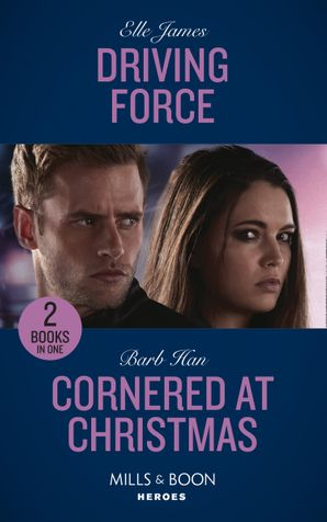 Driving Force: Driving Force / Cornered at Christmas (Rushing Creek Crime Spree) (Mills & Boon Heroes) Paperback  by Elle James