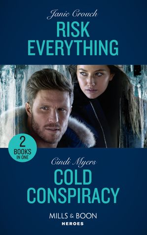 Risk Everything / Cold Conspiracy: Risk Everything (The Risk Series: A Bree and Tanner Thriller) / Cold Conspiracy (Eagle Mountain Murder Mystery: Winter Storm W) (Mills & Boon Heroes) Paperback  by Janie Crouch