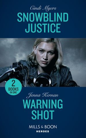 Snowblind Justice: Snowblind Justice (Eagle Mountain Murder Mystery: Winter Storm W) / Warning Shot (Protectors at Heart) (Mills & Boon Heroes)