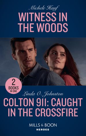 Witness In The Woods: Witness in the Woods / Colton 911: Caught in the Crossfire (Colton 911) (Mills & Boon Heroes)