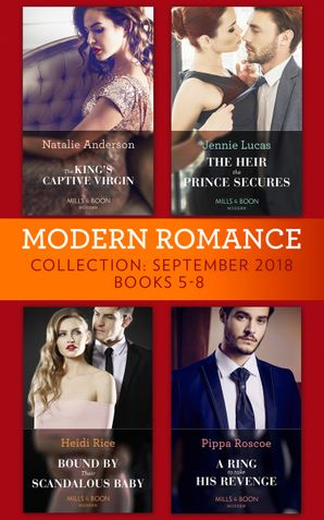 modern-romance-september-2018-books-5-8-the-heir-the-prince-secures-bound-by-their-scandalous-baby-the-kings-captive-virgin-a-ring-to-take-his-revenge-mills-and-boon-collections