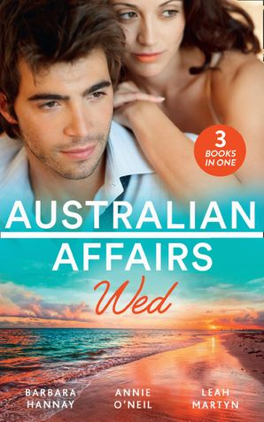 Australian Affairs: Wed: Second Chance with Her Soldier / The Firefighter to Heal Her Heart / Wedding at Sunday Creek Paperback  by Barbara Hannay