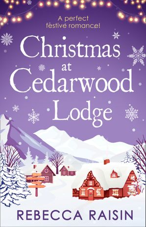 Christmas At Cedarwood Lodge: Celebrations & Confetti at Cedarwood Lodge / Brides & Bouquets at Cedarwood Lodge / Midnight & Mistletoe at Cedarwood Lodge Paperback  by Rebecca Raisin