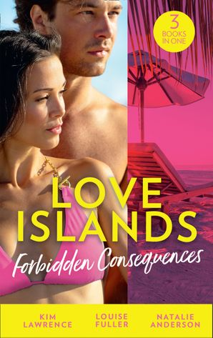 Love Islands: Forbidden Consequences: Her Nine Month Confession / Claiming His Wedding Night / The Secret That Shocked De Santis Paperback  by Kim Lawrence