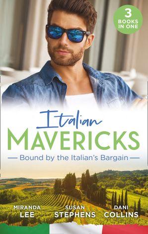 Italian Mavericks: Bound By The Italian's Bargain: The Italian's Ruthless Seduction / Bound to the Tuscan Billionaire / Bought by Her Italian Boss Paperback  by Miranda Lee