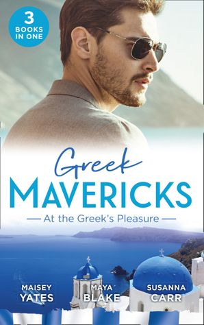 Greek Mavericks: At The Greek's Pleasure: The Greek's Nine-Month Redemption / A Diamond Deal with the Greek / Illicit Night with the Greek Paperback  by Maisey Yates