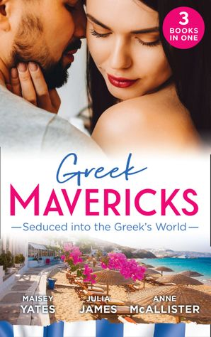 Greek Mavericks: Seduced Into The Greek's World: Carides's Forgotten Wife / Captivated by the Greek / The Return of Antonides Paperback  by Maisey Yates
